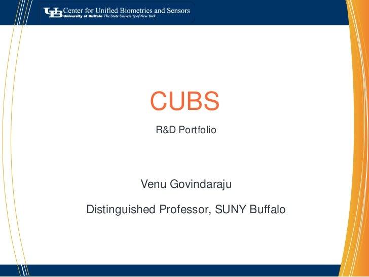 CUBS<br />R&D Portfolio<br />VenuGovindaraju<br />Distinguished Professor, SUNY Buffalo<br />