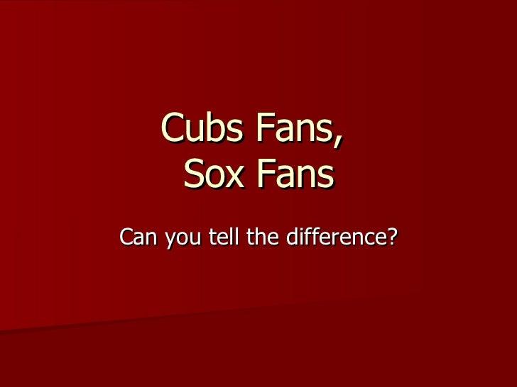 Cubs vs Sox Fans
