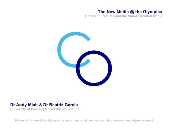 """ The New Media @ the Olympics Citizen Journalists and the Non-Accredited   Media C O Dr Andy Miah & Dr Beatriz Garcia Uni..."