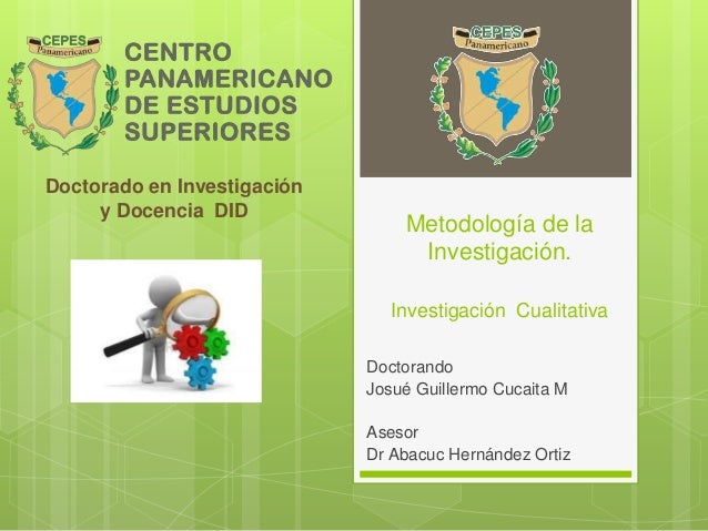 Metodología de la  Investigación.  Investigación Cualitativa  Doctorando  Josué Guillermo Cucaita M  Asesor  Dr Abacuc Her...