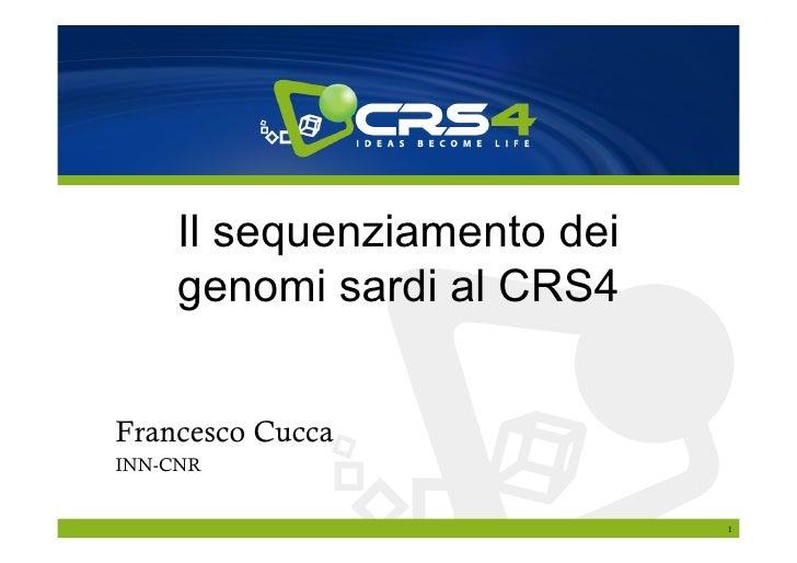 Il sequenziamento dei genomi sardi al CRS4 Francesco Cucca (University of Sassari and INN-CNR)