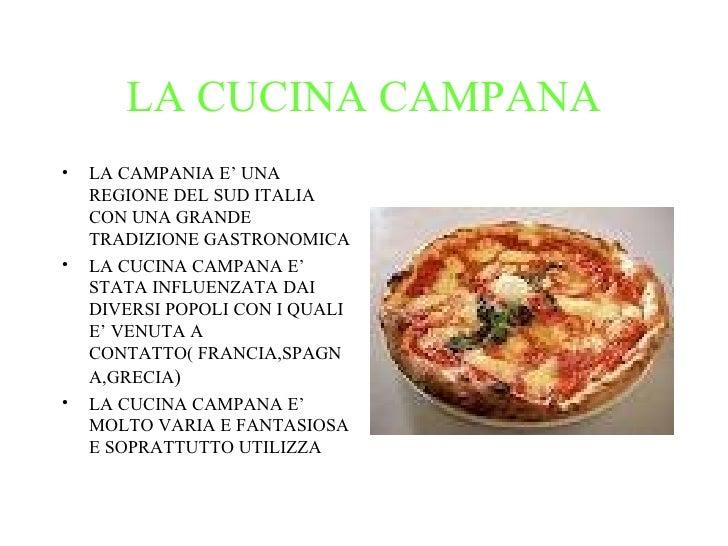 LA CUCINA CAMPANA•   LA CAMPANIA E' UNA    REGIONE DEL SUD ITALIA    CON UNA GRANDE    TRADIZIONE GASTRONOMICA•   LA CUCIN...