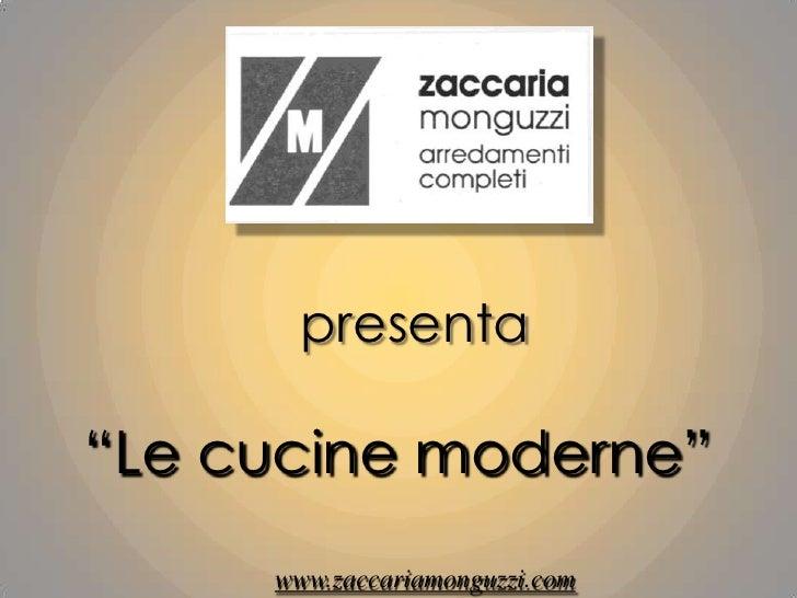 """presenta<br />""""Le cucine moderne""""<br />www.zaccariamonguzzi.com<br />"""