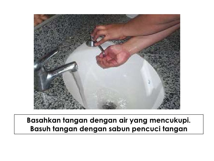 Basahkantangandengan air yang mencukupi. Basuhtangandengansabunpencucitangan<br />