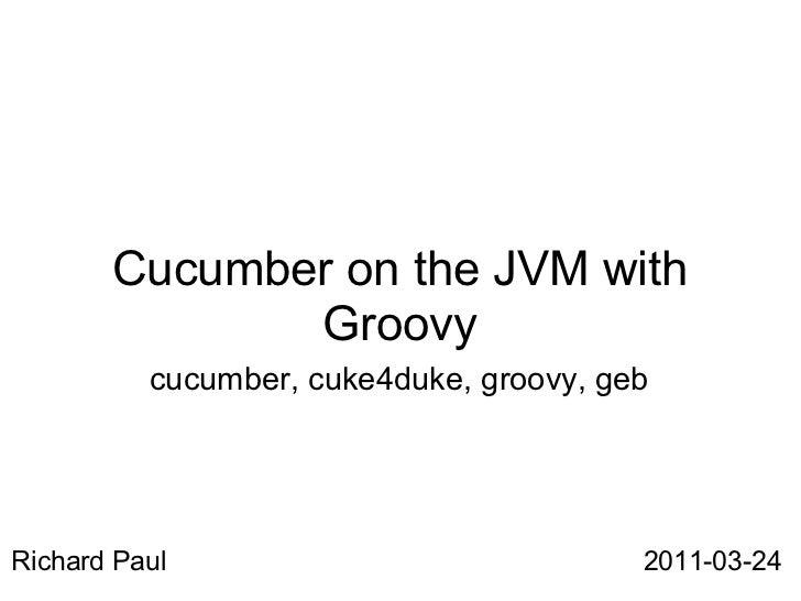 Cucumber on the JVM with              Groovy          cucumber, cuke4duke, groovy, gebRichard Paul                        ...