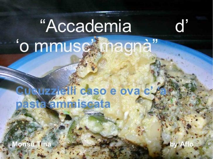 """ Accademia  d' 'o mmusc' magnà"" Cucuzzielli caso e ova c' 'a pasta ammiscata Monsù Tina  by Aflo"