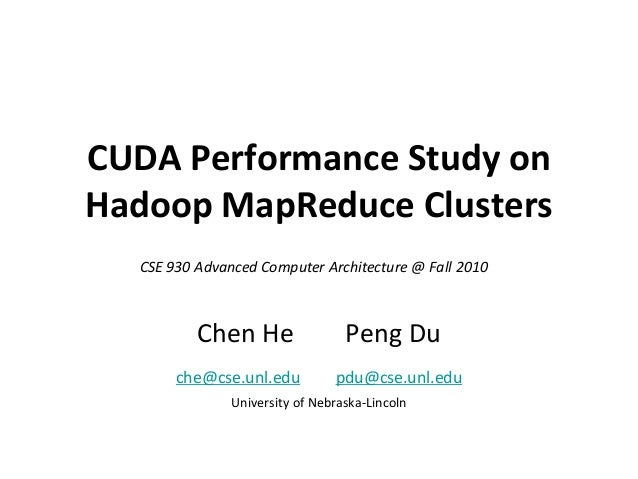 CUDA Performance Study on Hadoop MapReduce Clusters CSE 930 Advanced Computer Architecture @ Fall 2010  Chen He che@cse.un...