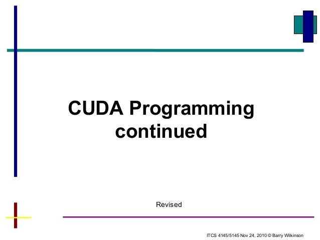 CUDA ProgrammingcontinuedITCS 4145/5145 Nov 24, 2010 © Barry WilkinsonRevised