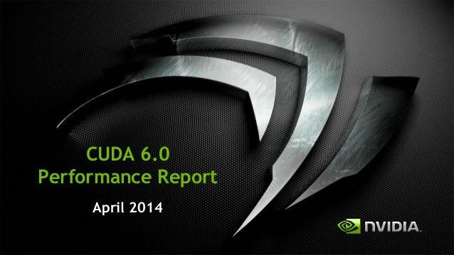 1 CUDA 6.0 Performance Report April 2014