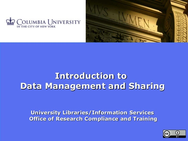 Introduction to  Data Management and Sharing University Libraries/Information Services  Office of Research Compliance and ...