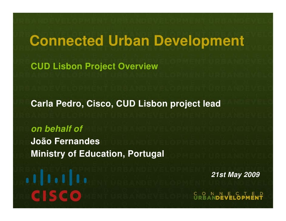 Connected Urban Development CUD Lisbon Project Overview    Carla Pedro, Cisco, CUD Lisbon project lead  on behalf of João ...
