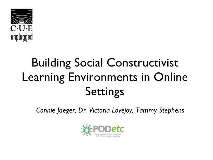 Building Social Constructivist Learning Environments in Online Settings <ul><li>Connie Jaeger, Dr. Victoria Lovejoy, Tammy...