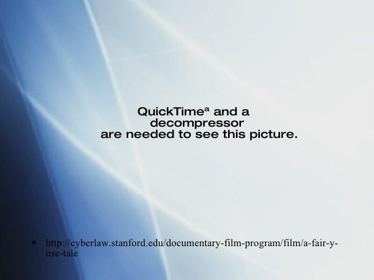 <ul><li>http://cyberlaw.stanford.edu/documentary-film-program/film/a-fair-y-use-tale </li></ul>