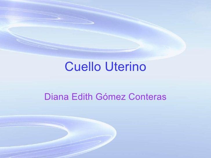 Cuello Uterino Diana Edith Gómez Conteras