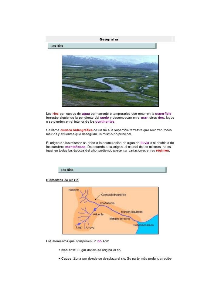 GeografíaaLos ríos son cursos de agua permanente o temporarios que recorren la superficieterrestre siguiendo la pendiente ...