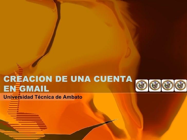 CREACION DE UNA CUENTA EN GMAIL Universidad Técnica de Ambato