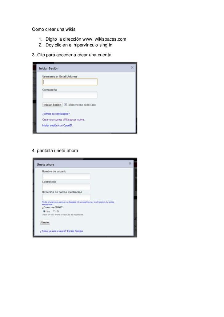 Como crear una wikis   1. Digito la dirección www. wikispaces.com   2. Doy clic en el hipervínculo sing in3. Clip para acc...