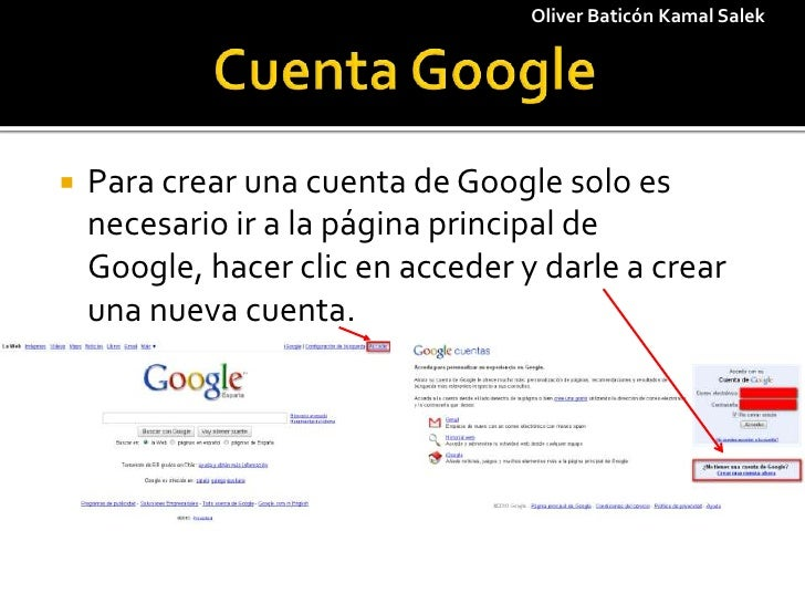 1<br />Cuenta Google<br />Oliver Baticón Kamal Salek<br />Para crear una cuenta de Google solo es necesario ir a la página...