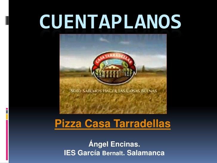 Cuentaplanos<br />Pizza Casa Tarradellas<br />Ángel Encinas.<br />IES García Bernalt. Salamanca<br />