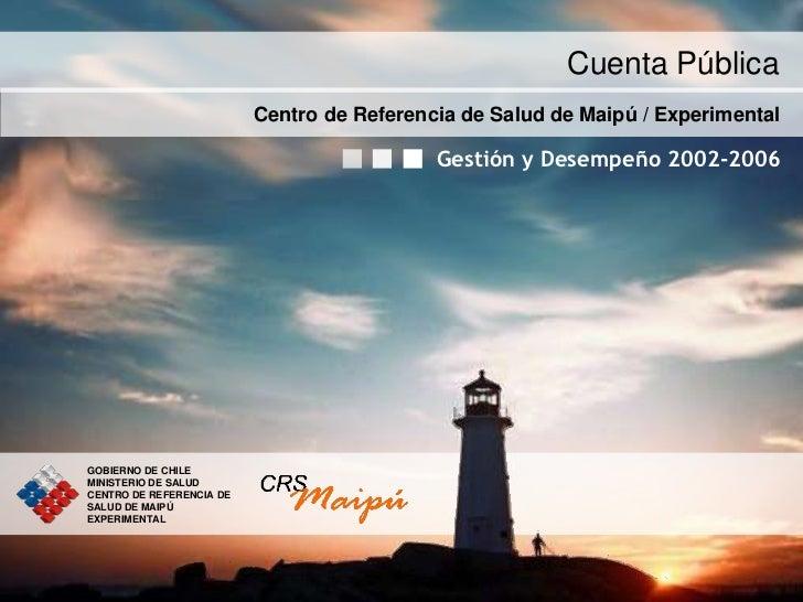 Cuenta Pública                          Centro de Referencia de Salud de Maipú / Experimental                             ...