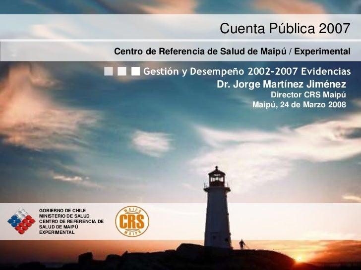 Cuenta Pública 2007                          Centro de Referencia de Salud de Maipú / Experimental                        ...