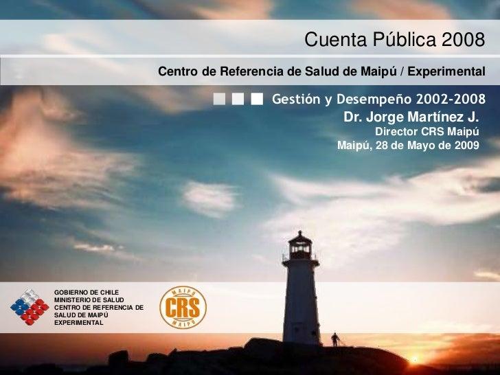Cuenta Pública 2008                          Centro de Referencia de Salud de Maipú / Experimental                        ...