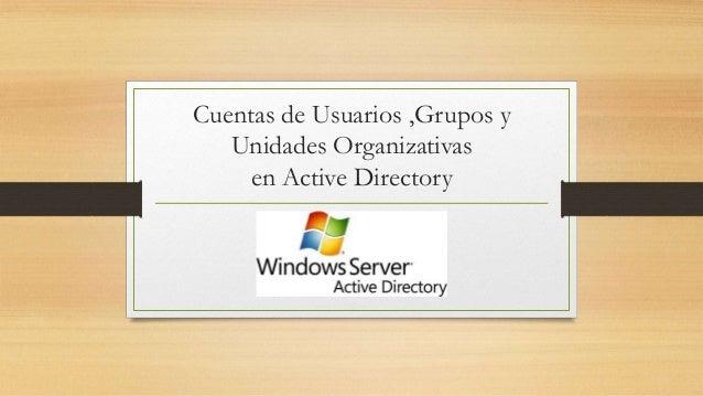 Cuentas de Usuarios ,Grupos y Unidades Organizativas en Active Directory