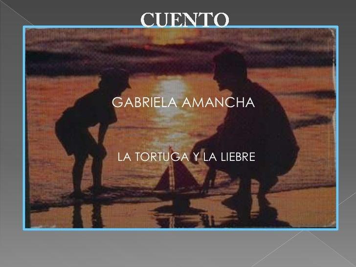 CUENTO<br />GABRIELA AMANCHA<br />LA TORTUGA Y LA LIEBRE<br />