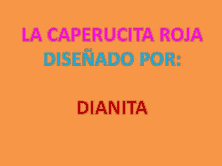 LA CAPERUCITA ROJA <br />DISEÑADO POR:<br />DIANITA<br />