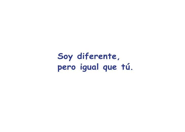 Soy diferente,pero igual que tú.