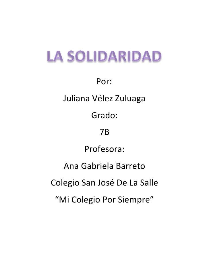 Por:   Juliana Vélez Zuluaga          Grado:            7B        Profesora:   Ana Gabriela BarretoColegio San José De La ...