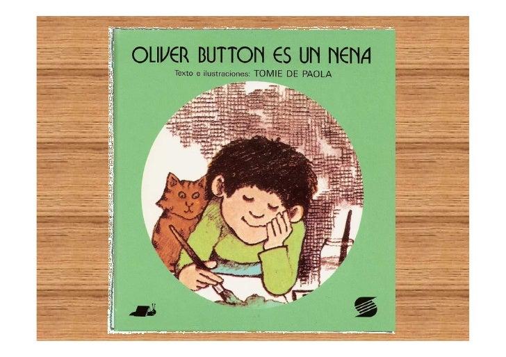 A Oliver Button lellamaban el Nena.           divertíA él no le divertía  hacer aquellas   cosas que se  supone deben     ...