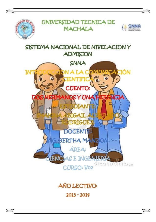 UNIVERSIDAD TECNICA DE MACHALA SISTEMA NACIONAL DE NIVELACION Y ADMISION SNNA INTRODUCCION A LA COMUNICACIÓN CIENTIFICA CU...