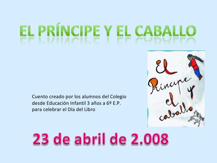 Cuento creado por los alumnos del Colegio desde Educación Infantil 3 años a 6º E.P. para celebrar el Día del Libro
