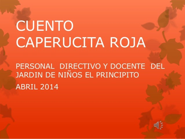 CUENTO CAPERUCITA ROJA PERSONAL DIRECTIVO Y DOCENTE DEL JARDIN DE NIÑOS EL PRINCIPITO ABRIL 2014