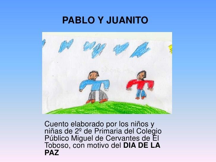 PABLO Y JUANITO<br />Cuento elaborado por los niños y niñas de 2º de Primaria del Colegio Público Miguel de Cervantes de E...