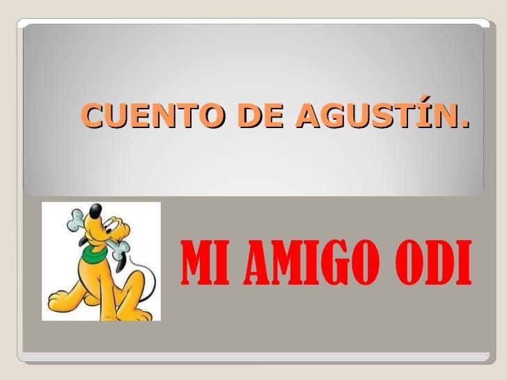 CUENTO DE AGUSTÍN. MI AMIGO ODI