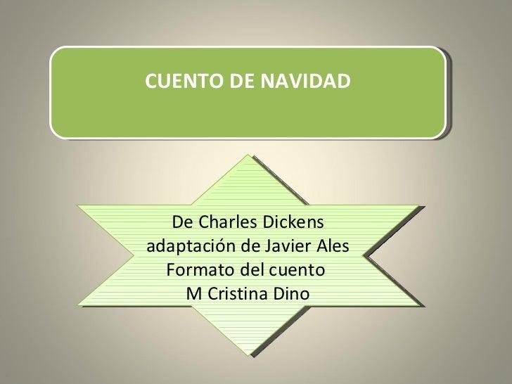 CUENTO DE NAVIDAD De Charles Dickens adaptación de Javier Ales Formato del cuento  M Cristina Dino