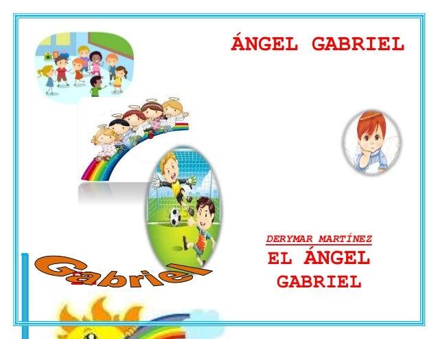 EL  ÁNGEL GABRIEL  DERYMAR MARTÍNEZ  EL ÁNGEL  GABRIEL