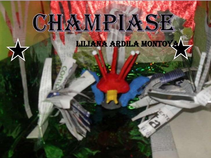 CHAMPIASE<br />Liliana Ardila Montoya<br />