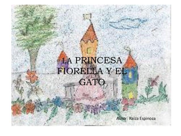 LA PRINCESA FIORELLA Y EL GATO Autor: Raíza Espinoza