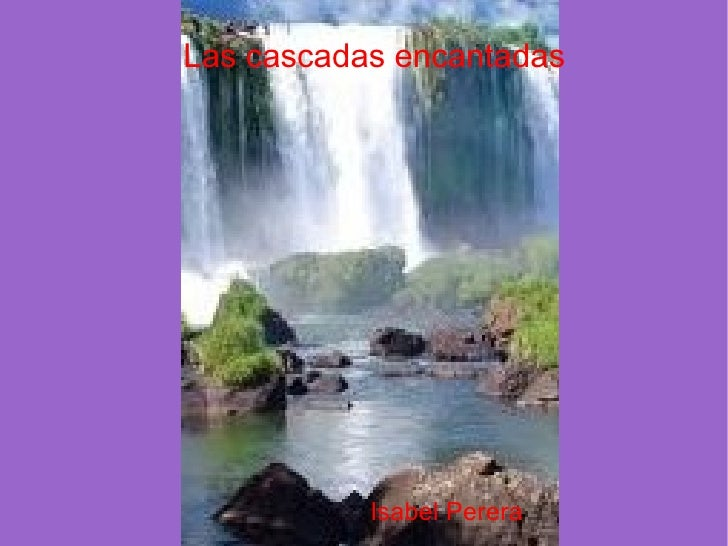 Las cascadas encantadas           Isabel Perera