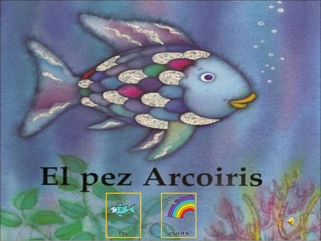 Imágenes conseguidas de: https://picasaweb.google.com/110417082327594965612/ELPEZARCOIRIS# AUTOR PICTOGRAMAS: SERGIO PALAO...