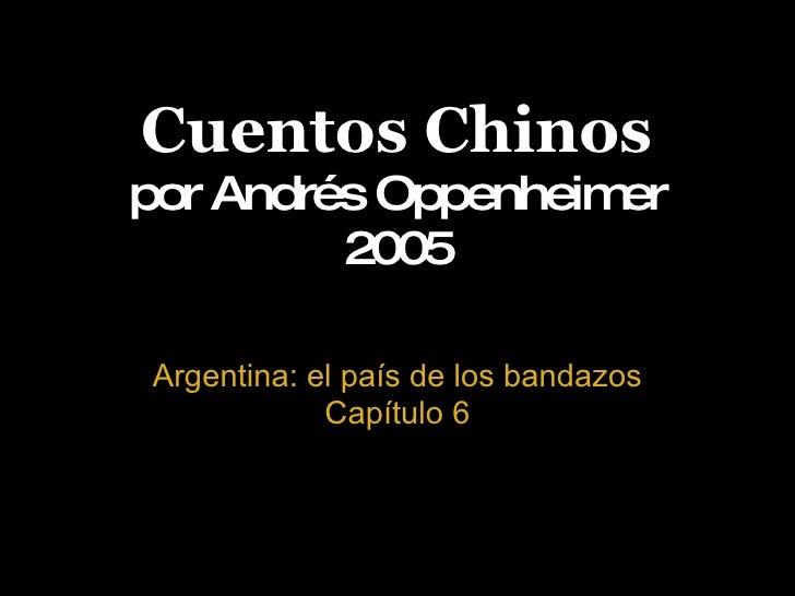 Cuentos Chinos por Andrés Oppenheimer 2005 Argentina: el país de los bandazos Capítulo 6