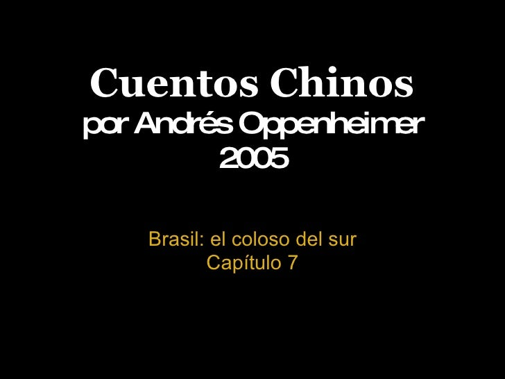 Cuentos Chinos por Andrés Oppenheimer 2005 Brasil: el coloso del sur Capítulo 7