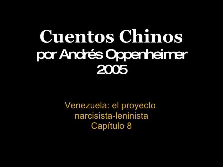 Cuentos Chinos por Andrés Oppenheimer 2005 Venezuela: el proyecto  narcisista-leninista Capítulo 8