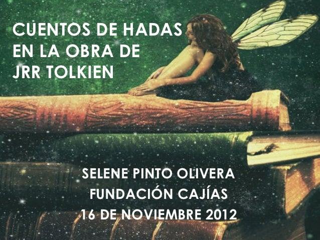 CUENTOS DE HADASEN LA OBRA DEJRR TOLKIEN      SELENE PINTO OLIVERA       FUNDACIÓN CAJÍAS      16 DE NOVIEMBRE 2012