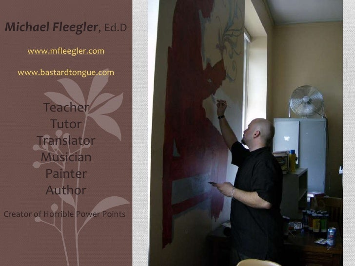 Michael Fleegler, Ed.D<br />www.mfleegler.com<br />www.bastardtongue.com<br />Teacher<br />Tutor<br />Translator<br />Musi...