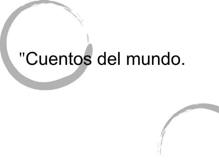 <ul><li>Cuentos del mundo. </li></ul>