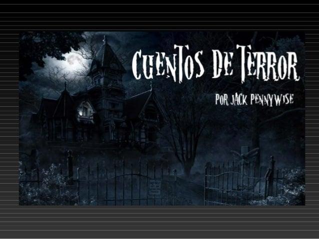 CUENTOS DE TERROR• Relatado por los viejos del lugar, en noches propicias,  el cuento de miedo es el elemento típico del f...